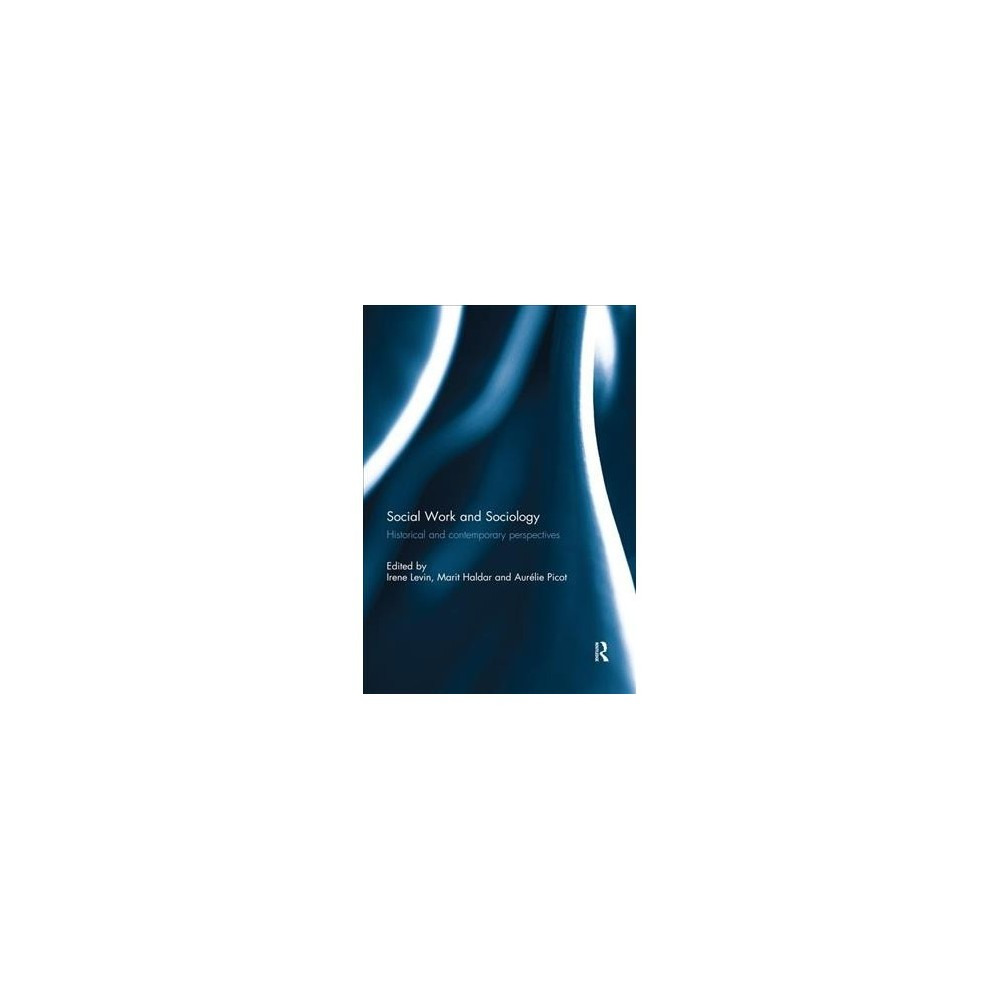 Social Work and Sociology : Historical and Contemporary Perspectives - (Paperback)