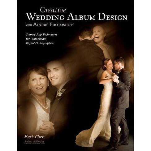 Creative Wedding Album Design with Adobe Photoshop - by  Mark Chen (Paperback) - image 1 of 1