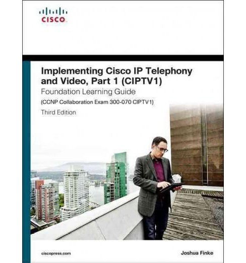 Implementing Cisco Ip Telephony and Video Foundation Learning Guide : Ccnp Collaboration Exam 300-070 - image 1 of 1