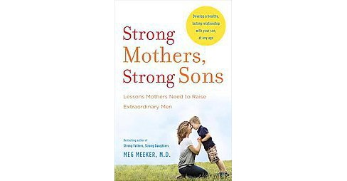 Strong Mothers, Strong Sons : Lessons Mothers Need to Raise Extraordinary Men (Reprint) (Paperback) (Meg - image 1 of 1