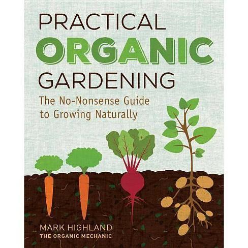 Practical Organic Gardening - by  Mark Highland (Hardcover) - image 1 of 1