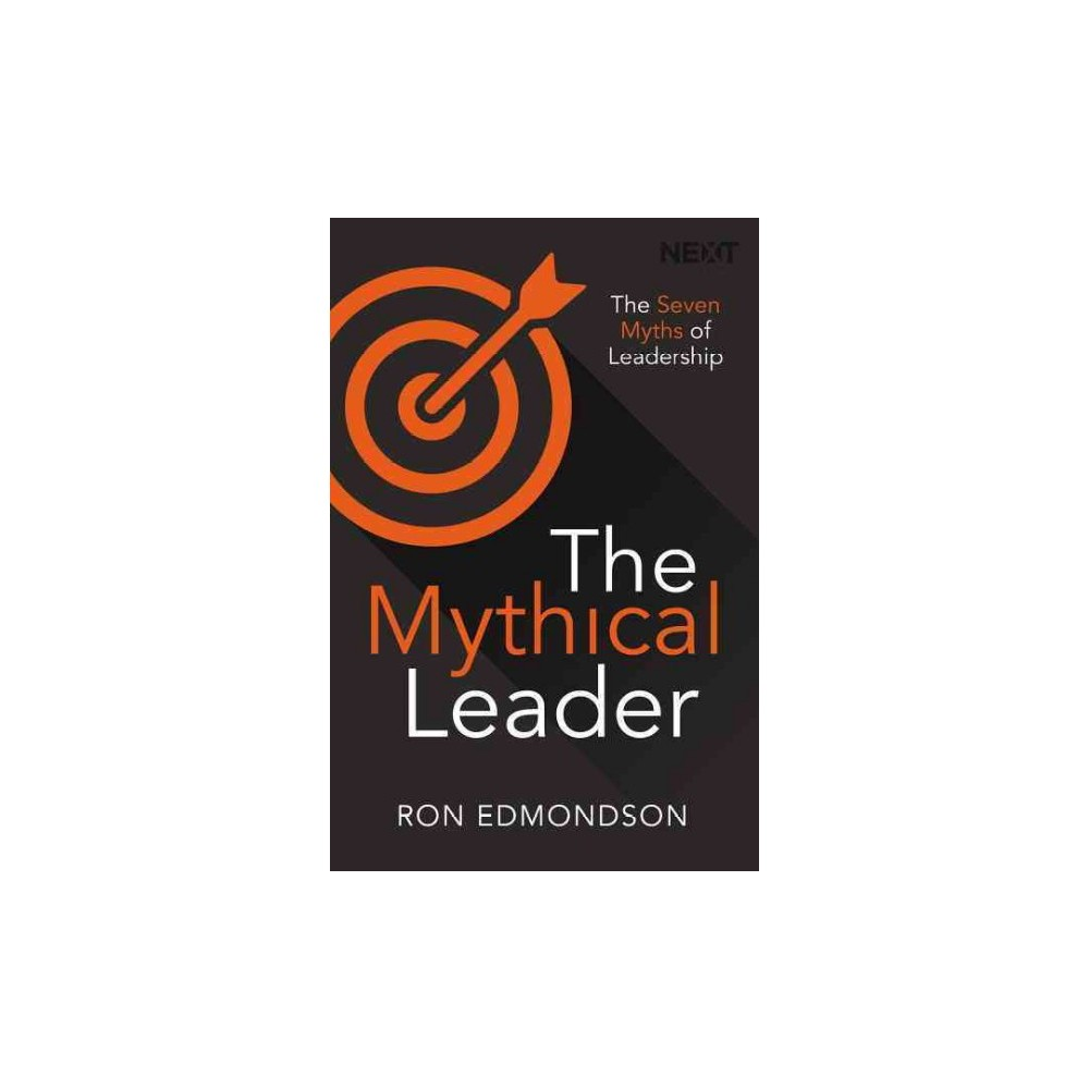 Mythical Leader : The Seven Myths of Leadership (Paperback) (Ron Edmondson)