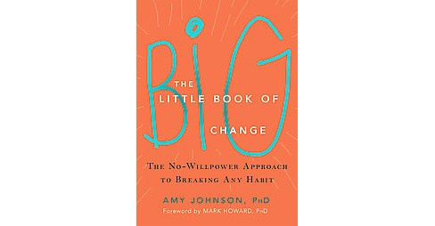 Little Book of Big Change : The No-Willpower Approach to Breaking Any Habit (Paperback) (Ph.d. Amy - image 1 of 1