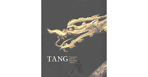 Tang : Treasures from the Silk Road Capital (Paperback) - image 1 of 1