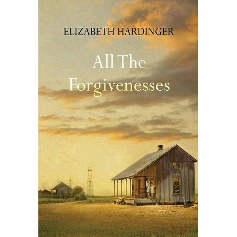 All the Forgivenesses - by  Elizabeth Hardinger (Hardcover) - image 1 of 1
