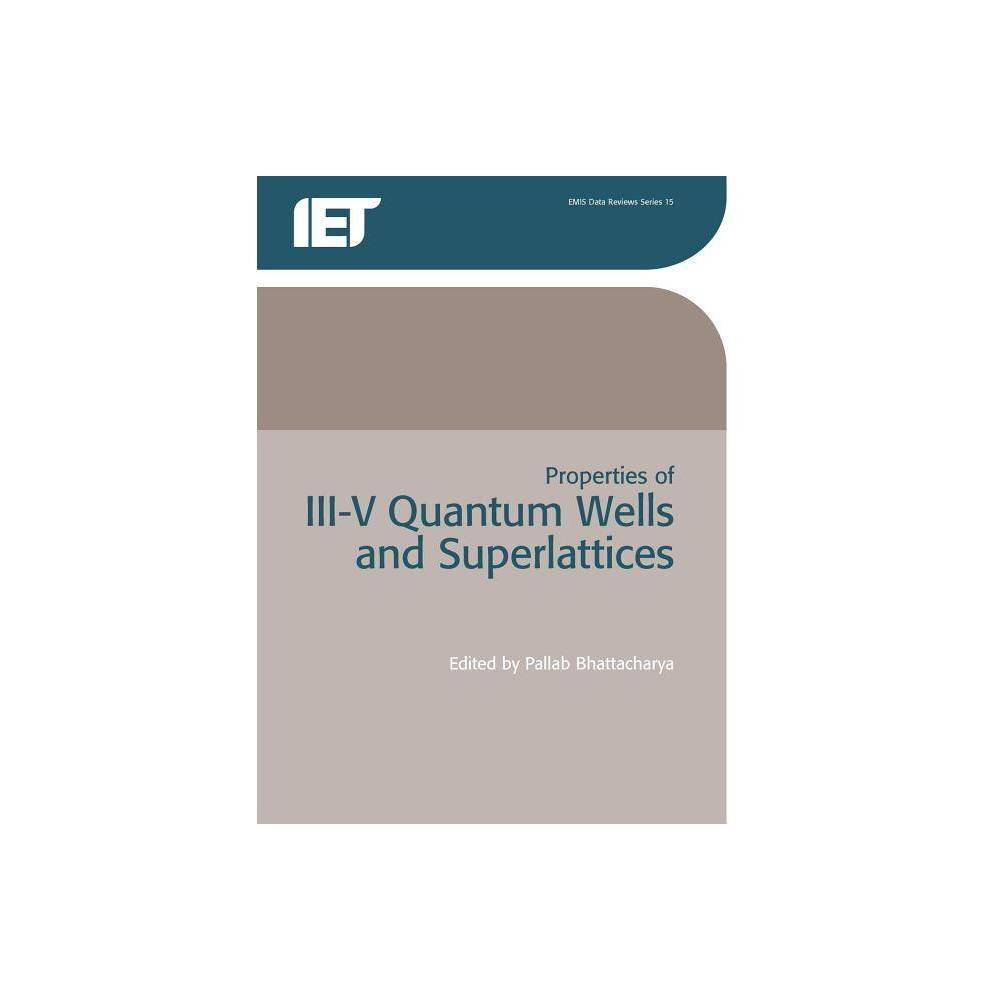 Properties of Iii-V Quantum Wells and Superlattices - by P Bhattacharya (Paperback)