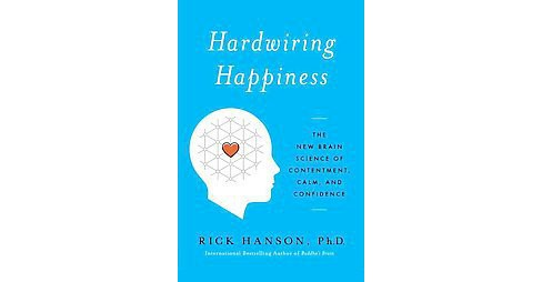 Hardwiring Happiness : The New Brain Science of Contentment, Calm, and Confidence (Reprint) (Paperback) - image 1 of 1