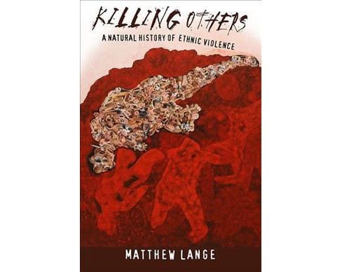 Killing Others : A Natural History of Ethnic Violence (Hardcover) (Matthew Lange) - image 1 of 1