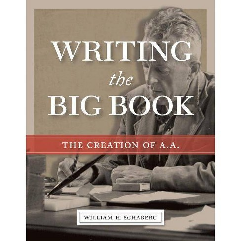 Writing the Big Book - by  William H Schaberg (Hardcover) - image 1 of 1