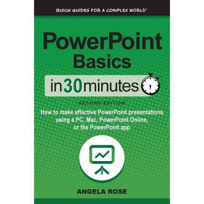 PowerPoint Basics In 30 Minutes - 2nd Edition by  Angela Rose (Paperback)