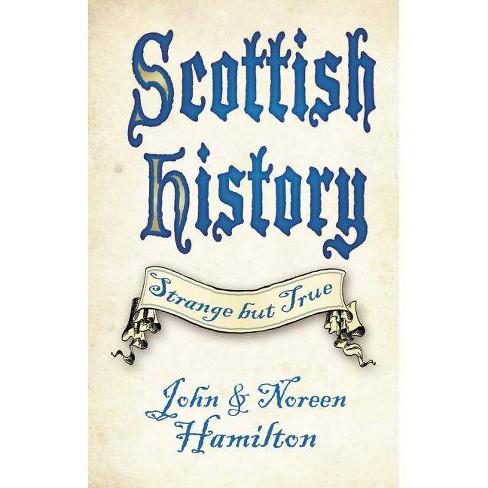 Scottish History - (Strange But True) by  John Hamilton & Noreen Hamilton (Paperback) - image 1 of 1