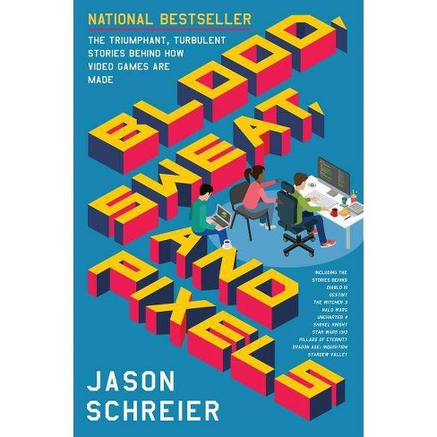 Blood, Sweat, and Pixels - by  Jason Schreier (Paperback) - image 1 of 1