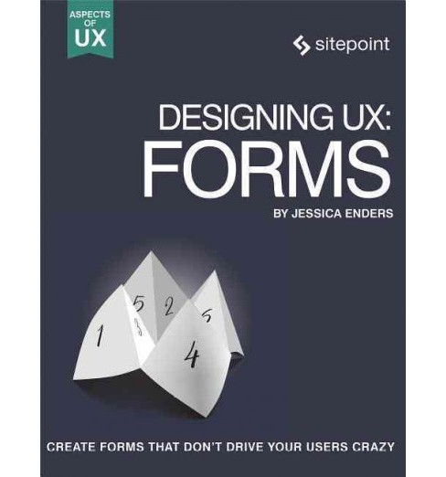 Designing UX : Forms (Paperback) (Jessica Enders) - image 1 of 1