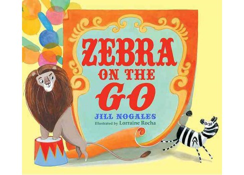 Zebra on the Go -  by Jill Nogales (School And Library) - image 1 of 1