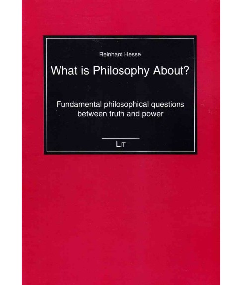 What Is Philosophy About? : Fundamental Philosophical Questions Between Truth and Power (Paperback) - image 1 of 1