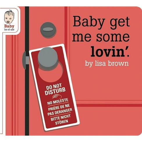 Baby Get Me Some Lovin' - (Baby Be of Use) (Board_book) - image 1 of 1