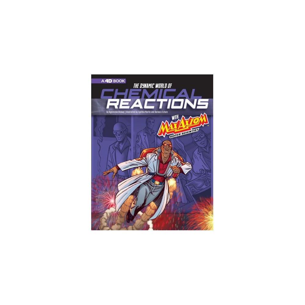 Dynamic World of Chemical Reactions With Max Axiom, Super Scientist - by Agnieszka Biskup (Paperback)
