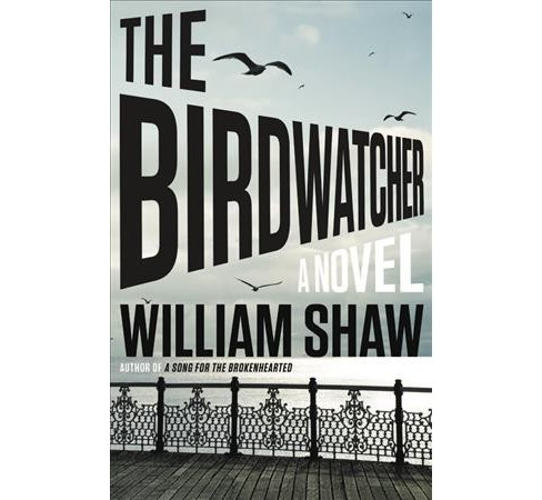 Birdwatcher -  by William Shaw (Hardcover) - image 1 of 1
