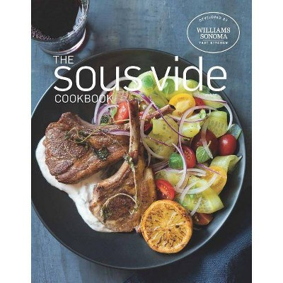 The Sous Vide Cookbook - by Williams Sonoma Test Kitchen (Hardcover)