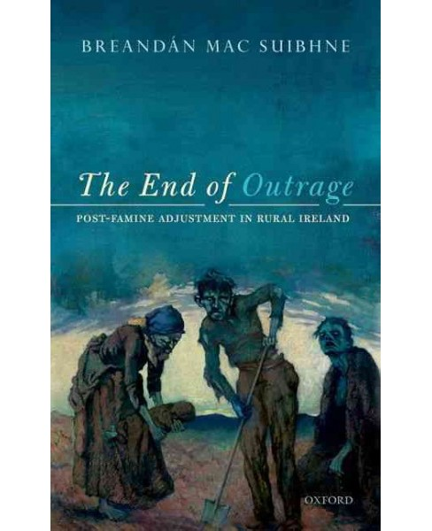 End of Outrage : Post-Famine Adjustment in Rural Ireland -  by Breandan MAC Suibhne (Hardcover) - image 1 of 1