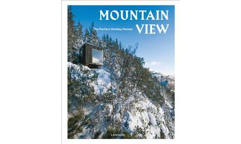 Mountain View : The Perfect Holiday Homes (Vol 1) (Hardcover) (Sebastiaan Bedaux) - image 1 of 1