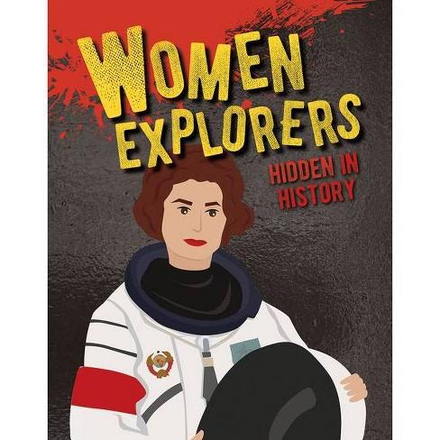 Women Explorers Hidden in History - (Hidden History) by  Ellen Rodger (Hardcover) - image 1 of 1
