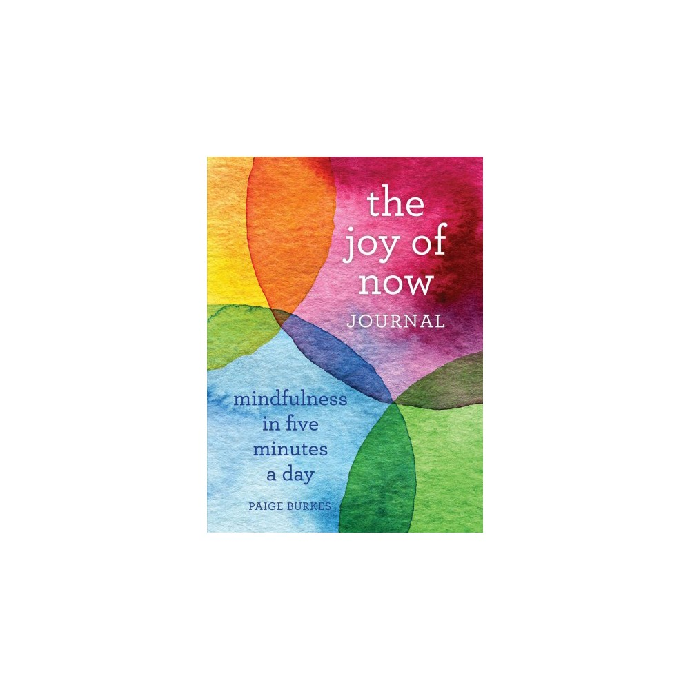 Joy of Now Journal : Mindfulness in Five Minutes a Day - by Paige Burkes (Paperback)