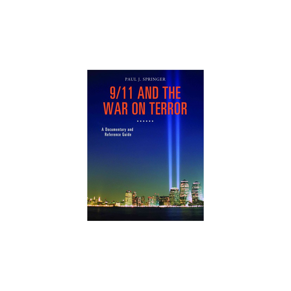 9/11 and the War on Terror : A Documentary and Reference Guide (Hardcover) (Paul J. Springer)