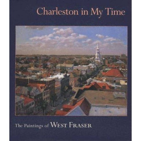 Charleston in My Time - by  West Fraser (Hardcover) - image 1 of 1
