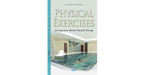 Physical Exercises : An Important Tool for Physical Therapy (Hardcover) - image 1 of 1