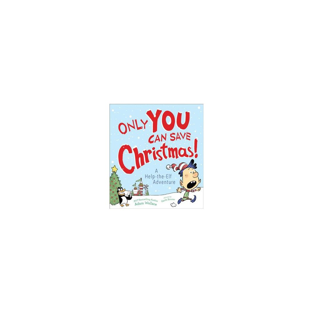 Only You Can Save Christmas! - (A Help-the-elf Adventure) by Adam Wallace (Hardcover)