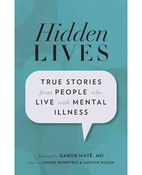 Hidden Lives : True Stories from People Who Live With Mental Illness (Paperback) - image 1 of 1