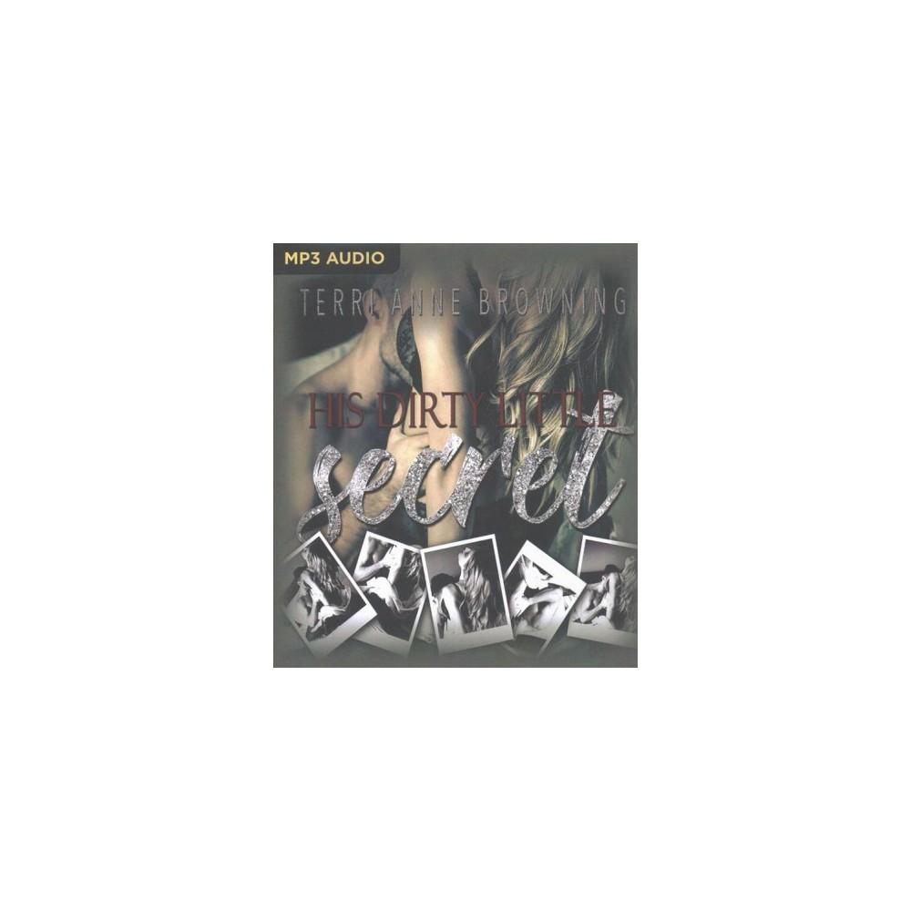 His Dirty Little Secret (MP3-CD) (Terri Anne Browning)