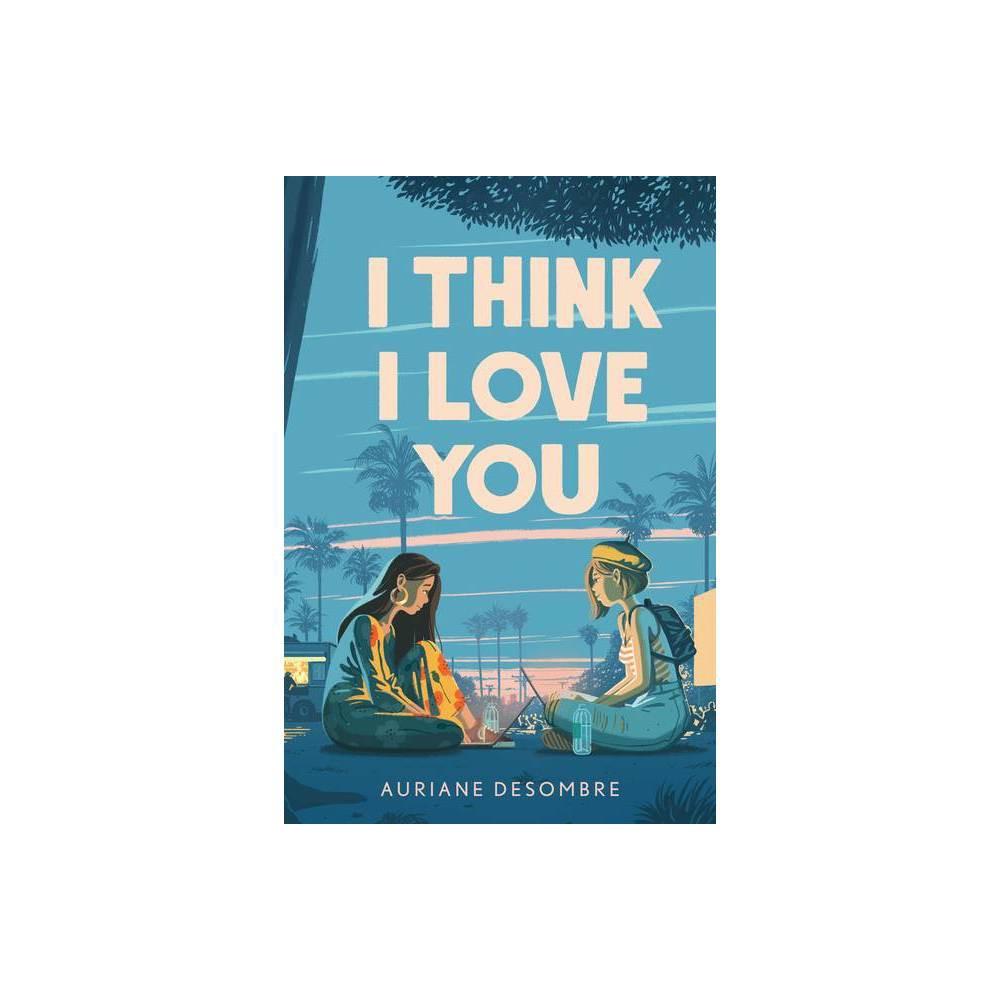 I Think I Love You Underlined Paperbacks By Auriane Desombre Paperback