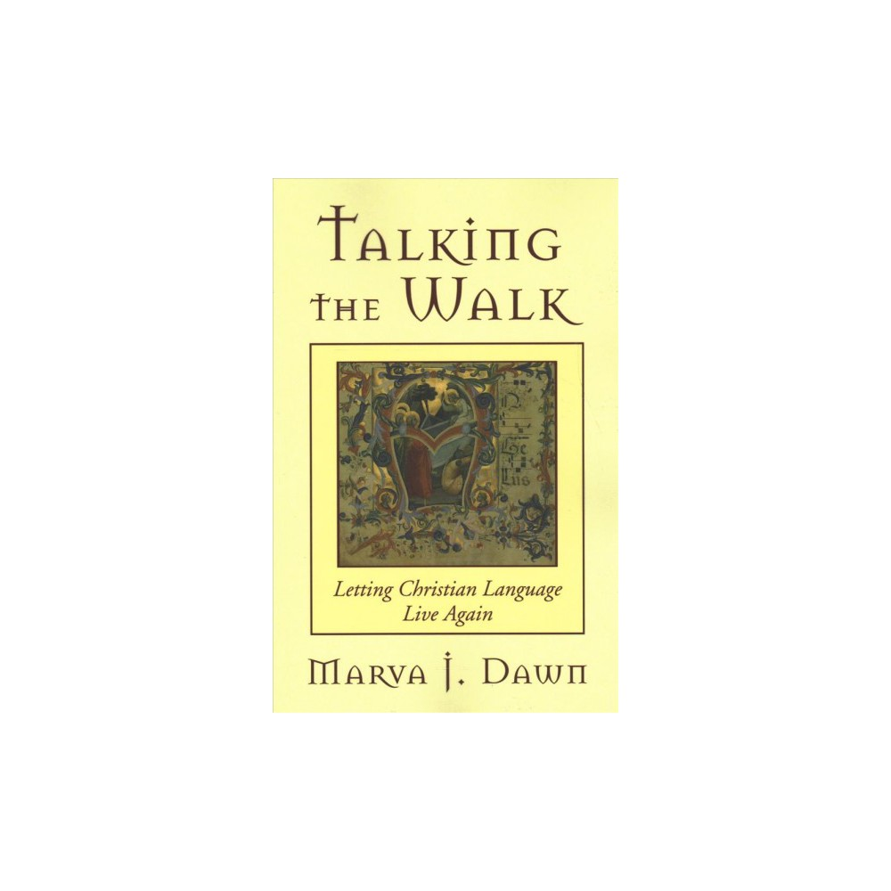 Talking the Walk : Letting Christian Language Live Again - by Marva J. Dawn (Paperback)