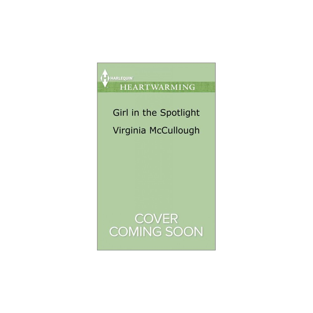 Girl in the Spotlight - (Harlequin Heartwarming) by Virginia McCullough (Paperback)