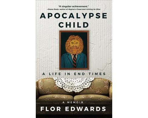 Apocalypse Child : A Life in End Times -  by Flor Edwards (Hardcover) - image 1 of 1