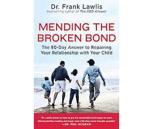Mending the Broken Bond : The 90-day Answer to Repairing Your Relationship With Your Child (Reprint) - image 1 of 1