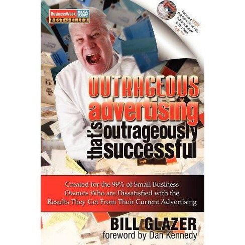 Outrageous Advertising That's Outrageously Successful - by  Bill Glazer (Paperback) - image 1 of 1