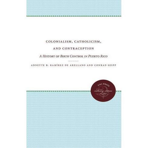 Colonialism, Catholicism, and Contraception - by  Annette B Ram�rez de Arellano & Conrad Seipp - image 1 of 1