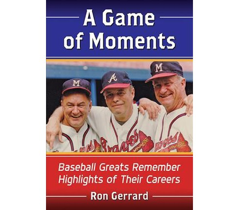 Game of Moments : Baseball Greats Remember Highlights of Their Careers -  by Ron Gerrard (Paperback) - image 1 of 1