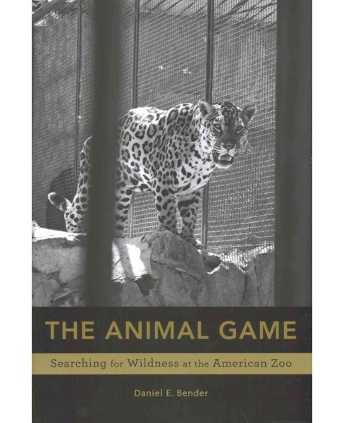 Animal Game : Searching for Wildness at the American Zoo (Hardcover) (Daniel E. Bender) - image 1 of 1