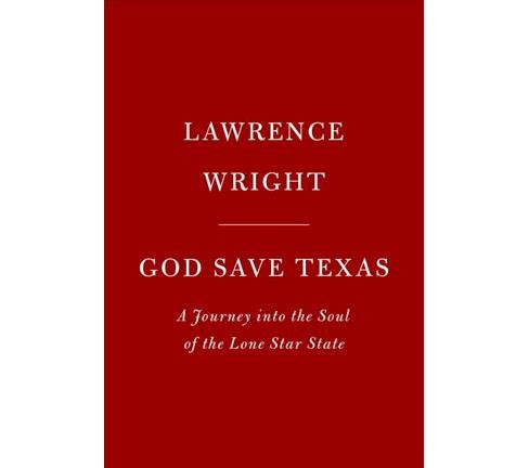 God Save Texas : A Journey into the Soul of the Lone Star State -  by Lawrence Wright (Hardcover) - image 1 of 1