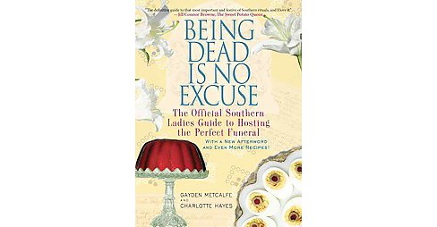 Being Dead Is No Excuse : The Official Southern Ladies Guide to Hosting the Perfect Funeral (Reprint) - image 1 of 1