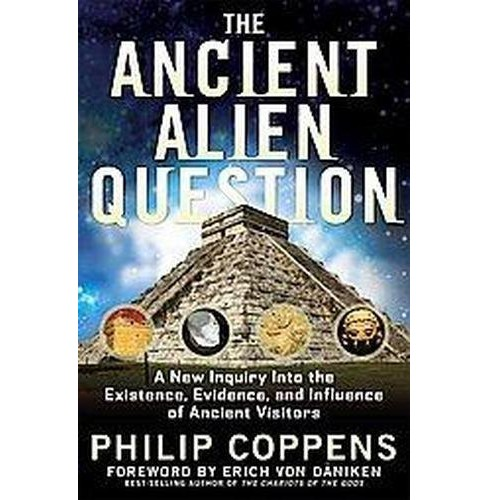 Ancient Alien Question : A New Inquiry into the Existence, Evidence, and Influence of Ancient Visitors - image 1 of 1