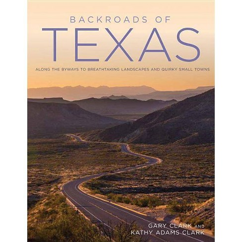Backroads of Texas : Along the Byways to Breathtaking Landscapes and Quirky Small Towns (Paperback) - image 1 of 1