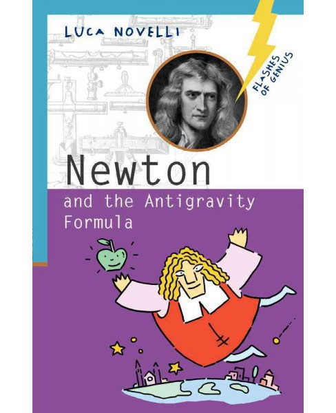 Newton and the Antigravity Formula -  (Flashes of Genius) by Luca Novelli (Paperback) - image 1 of 1