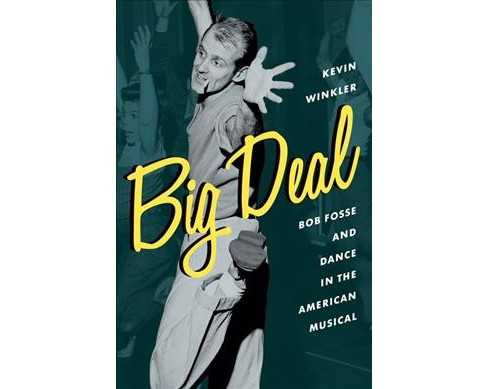 Big Deal : Bob Fosse and Dance in the American Musical -  by Kevin Winkler (Hardcover) - image 1 of 1