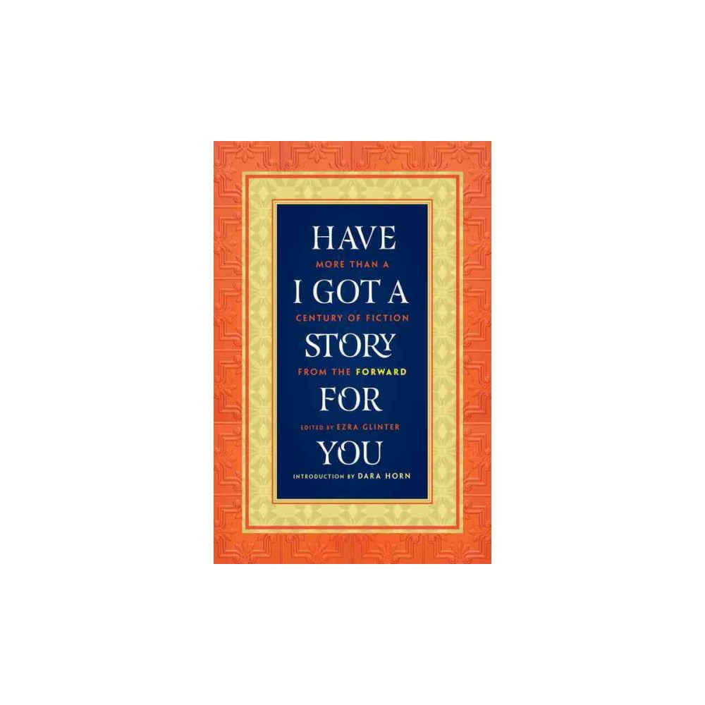 Have I Got a Story for You : More Than a Century of Fiction from the Forward (Hardcover)