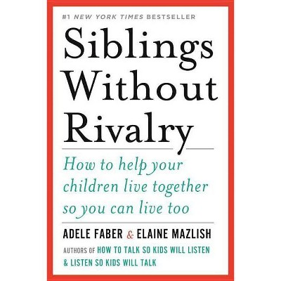 Siblings Without Rivalry - by  Adele Faber & Elaine Mazlish (Paperback)